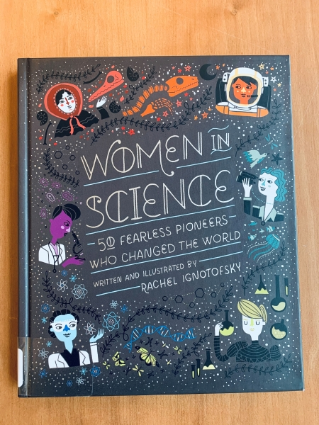 Front cover of Women in Science: 50 Fearless Pioneers Who Changed the World, written and illustrated by Rachel Ignotofsky, 2016.