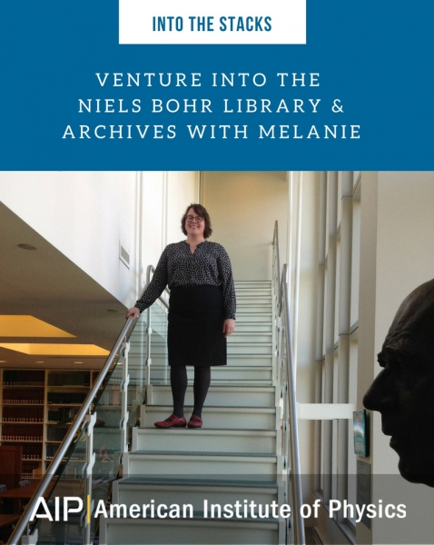 Melanie Mueller - Into the Stacks of the Niels Bohr Library & Archives