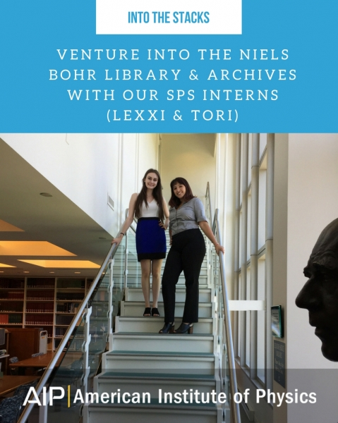 SPS Interns - Into the Stacks of the Niels Bohr Library & Archives