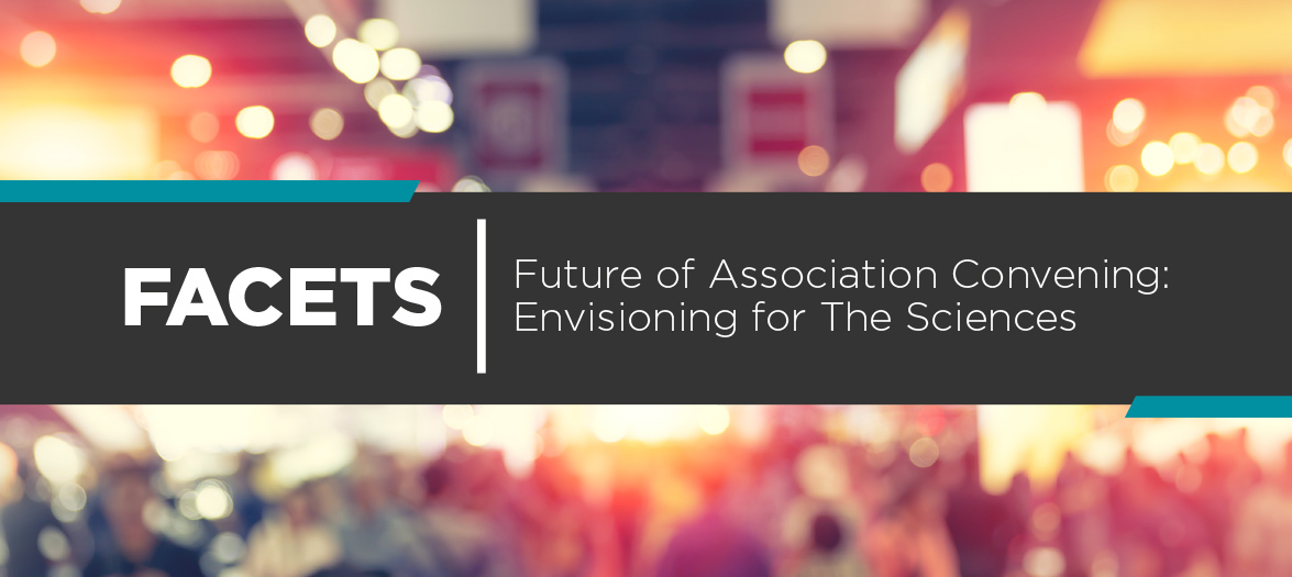 Our latest AIP Letter Report is called FACETS: Future of Association Convening: Envisioning for The Sciences